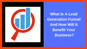 What Is A Lead Generation Funnel And How Will It Benefit Your Business? - Blog Post
